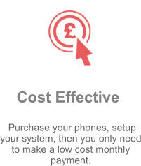 Cost Effective  Purchase your phones, setup your system, then you only need to make a low cost monthly payment.